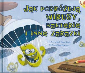 Jak podróżują wirusy, bakterie i inne zarazki – książka edukacyjna