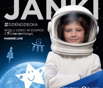 Na Dzień Dziecka wyślij dzieci w kosmos z Centrum Janki