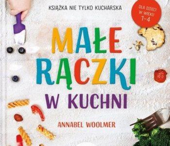 Małe rączki w kuchni Książka nie tylko kucharska. Recenzja książki. Opinie o książkach dla dzieci i rodziców