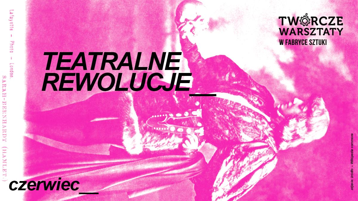 Rewolucje Teatralne - warsztaty teatralno-interdyscyplinarne online