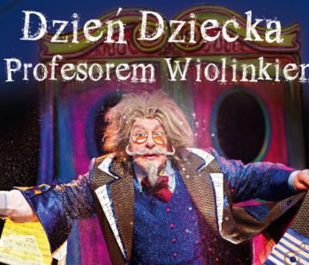 Dzień Dziecka z Profesorem Wiolinkiem w Operze Krakowskiej