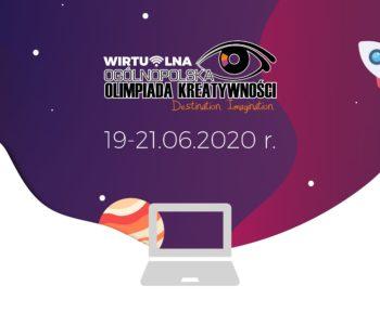 XV Ogólnopolska Olimpiada Kreatywności Destination Imagination. Wirtualny Jubileusz