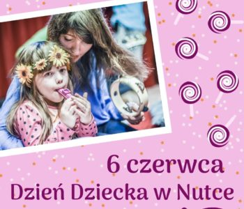 Dzień Dziecka w Nutce – mnóstwo bezpłatnych atrakcji