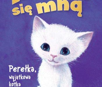 Zaopiekuj się mną. Perełka, wyjątkowa kotka – kolejny tom bestsellerowej serii