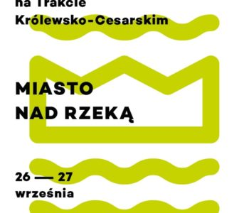XV Weekend z Historią na Trakcie Królewsko-Cesarskim: Miasto nad Rzeką