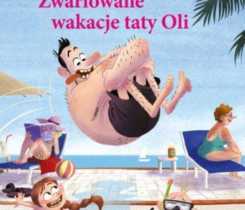 Zwariowane wakacje taty Oli recenzja ksiązki, opinie o książce dla dzieci