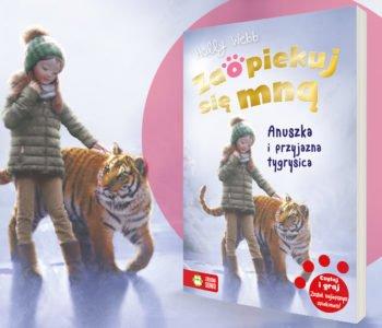 Zaopiekuj się mną. Anuszka i przyjazna tygrysica – premiera książki