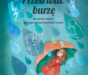 Przetrwać burzę. Jak pomóc dziecku, gdy jego rodzina przechodzi kryzys? Książka dla dzieci i rodziców