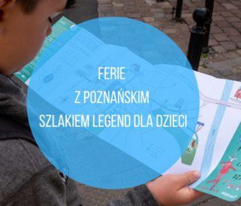 Ferie 2021 z Poznańskim Szlakiem Legend dla Dzieci