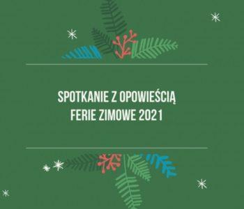 Spotkanie z opowieścią – Ferie Zimowe 2021
