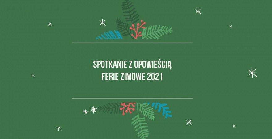 Spotkanie z opowieścią - Ferie Zimowe 2021