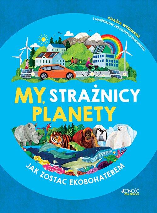 My, strażnicy planety - wyjątkowa książka o ekologii