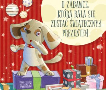 Opinia o książce dla dzieci O zabawce, która bała się zostać świątecznym prezentem