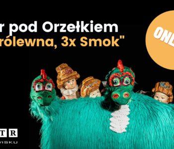 Teatr pod Orzełkiem: 3x Księżniczka, 3x Smok. Spektakl online