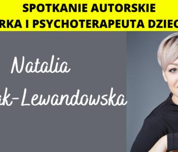 Spotkanie autorskie – Natalia Nowak-Lewandowska – pisarka i psychoterapeuta dziecięcy