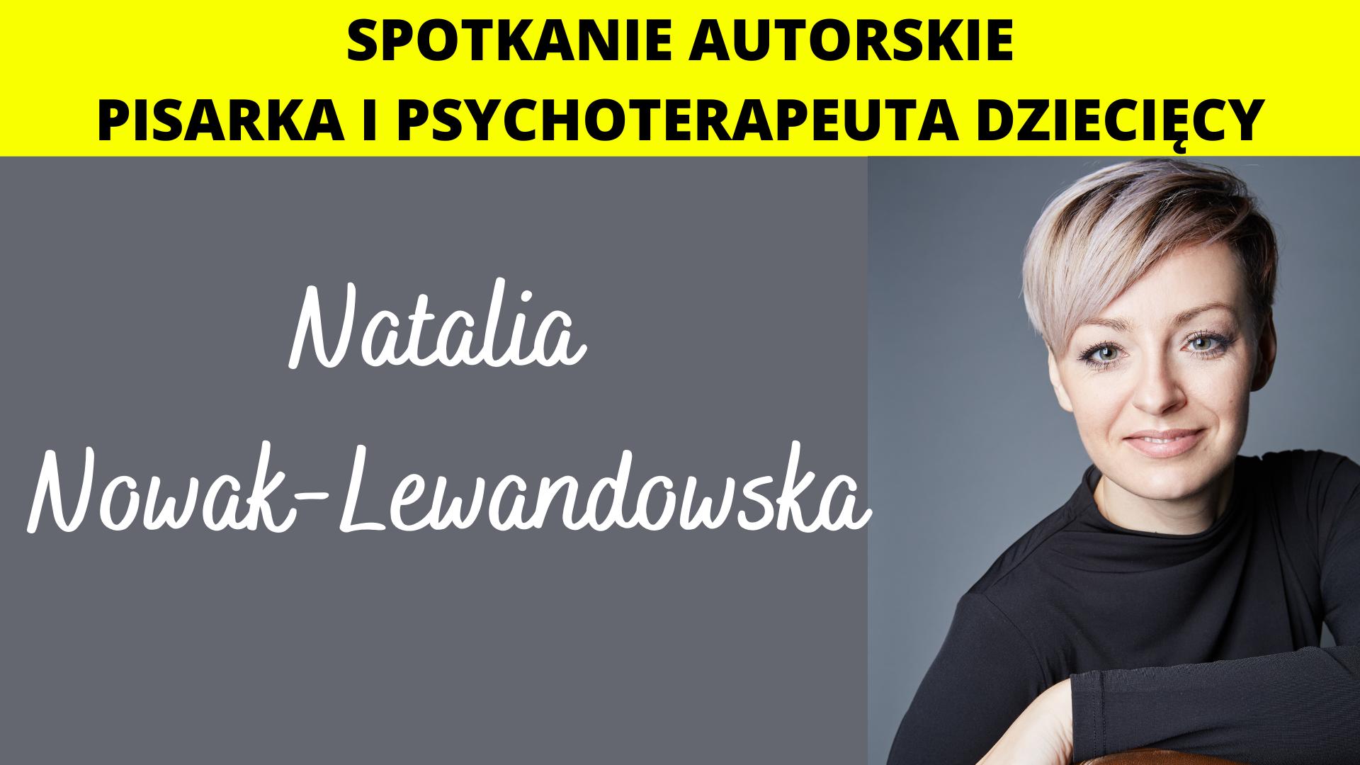 Spotkanie autorskie - Natalia Nowak-Lewandowska - pisarka i psychoterapeuta dziecięcy