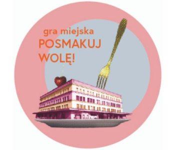 Posmakuj Wolę! – mobilna gra miejska po warszawskiej Woli