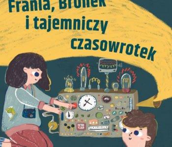 Frania, Bronek i magiczny czasowrotek. Czyli rodzinne warsztaty na odległość