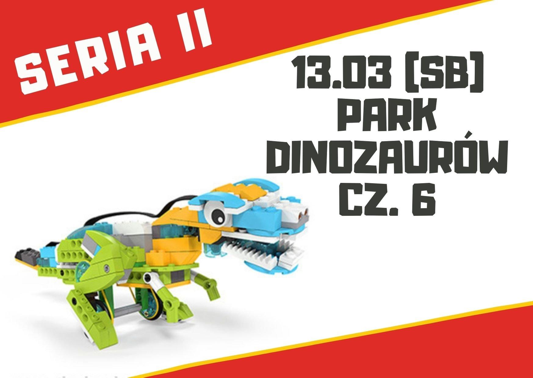 Park Dinozaurów cz. 6 – warsztaty robotyki dla dzieci 7+ lat