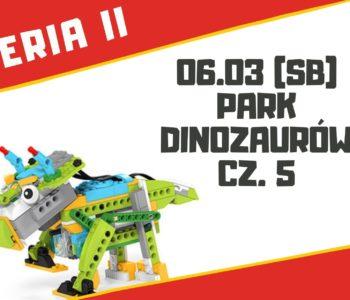 Park Dinozaurów cz. 5 – warsztaty robotyki dla dzieci 7+ lat