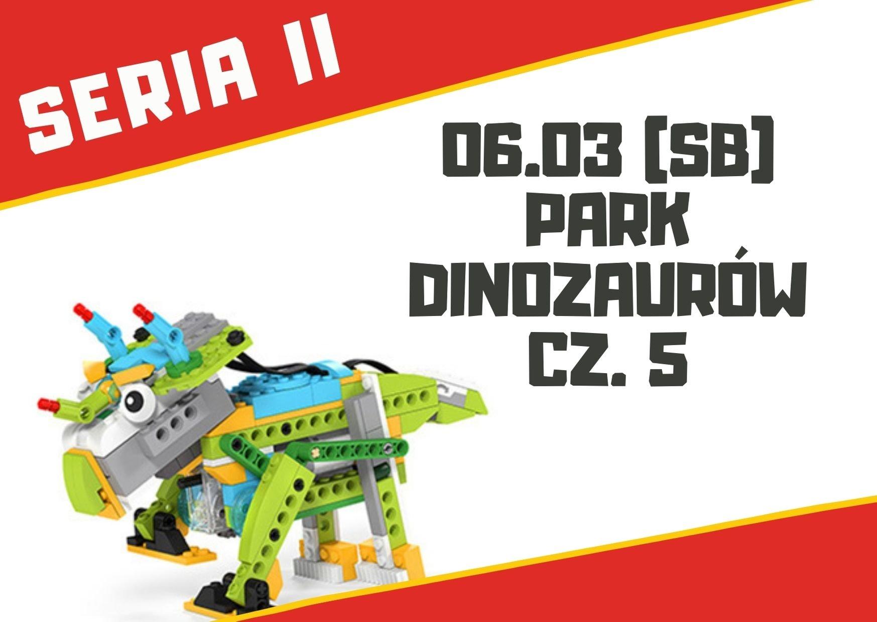 Park Dinozaurów cz. 5 - warsztaty robotyki dla dzieci 7+ lat