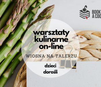 Warsztaty kulinarne on-line: wiosna na talerzu. warsztaty sezonowe
