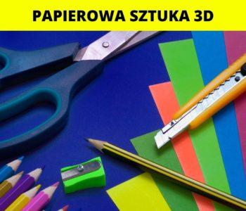Sztuka papierowa 3D – warsztaty