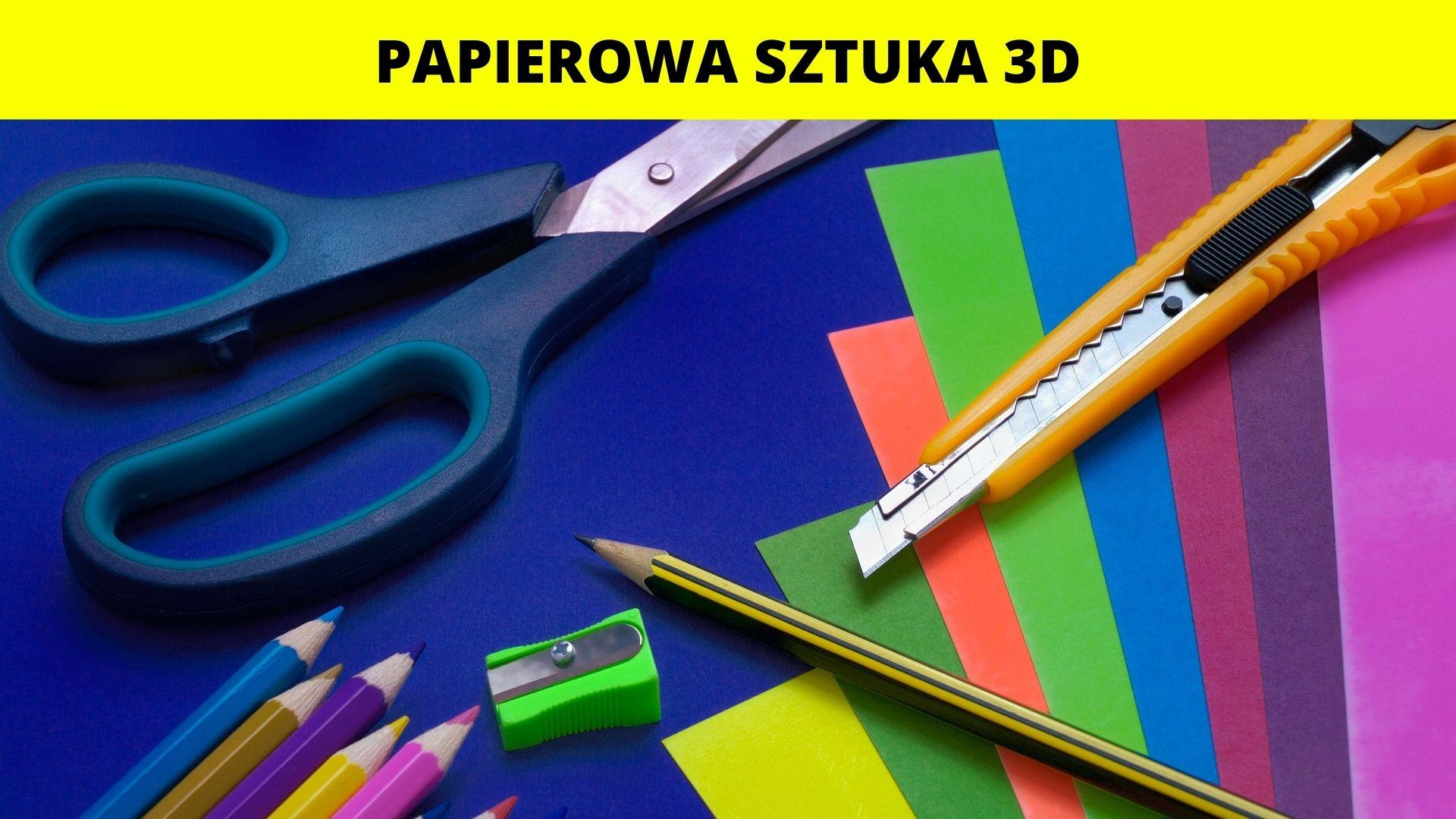 Sztuka papierowa 3D - warsztaty