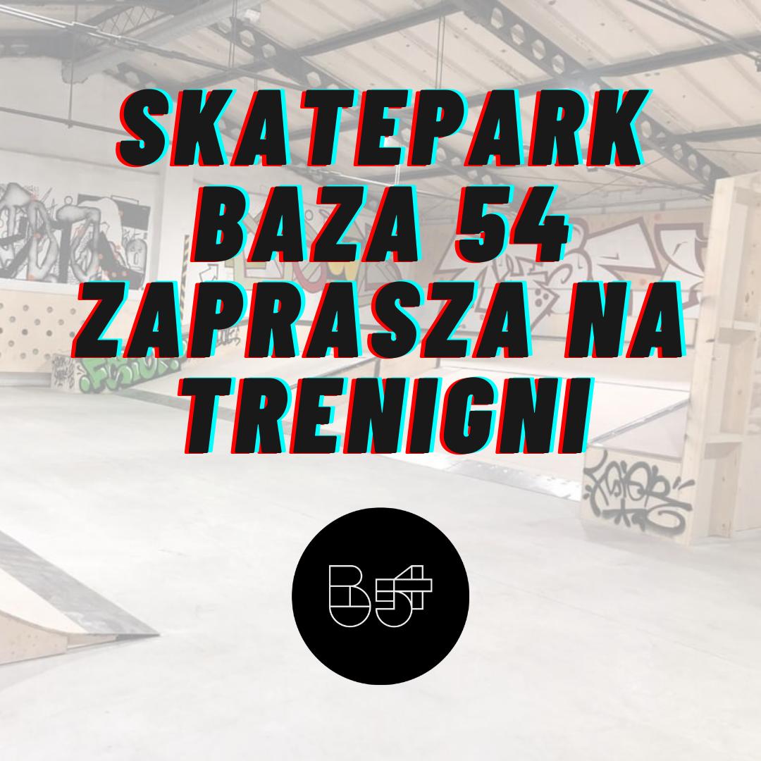Otwarte treningi na skateparku Baza 54