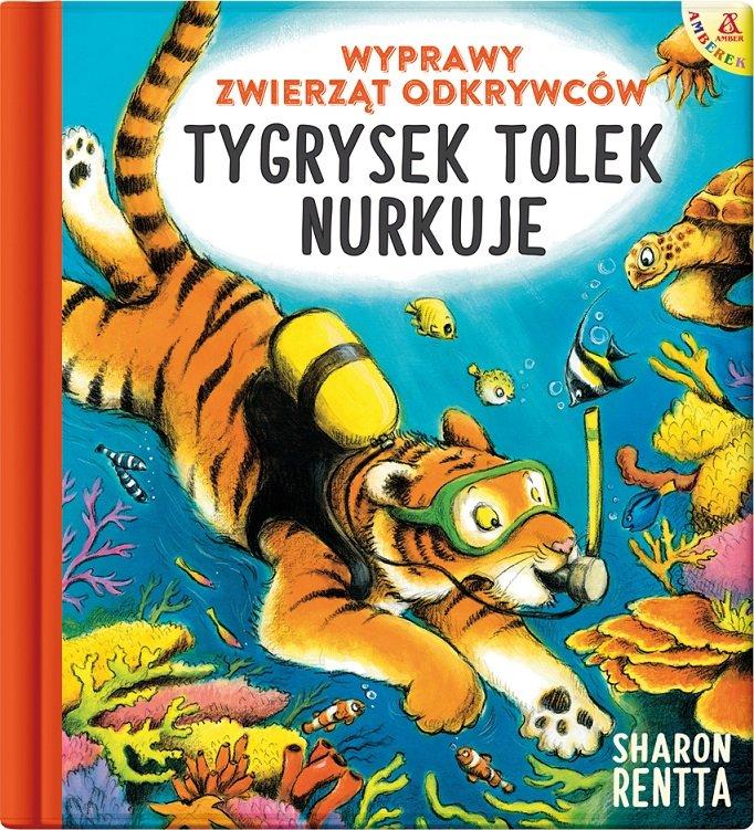 Wyprawy zwierząt odkrywców: Tygrysek Tolek nurkuje. Książka dla dzieci