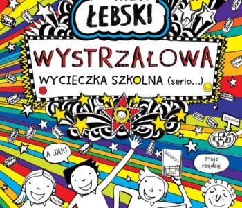 Tomek Łebski. Wystrzałowa wycieczka szkolna (Serio) – książka dla dzieci