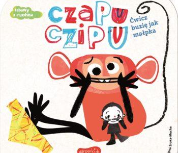Zabawy z ruchem – seria kartonowych książeczek: Czapu Czipu