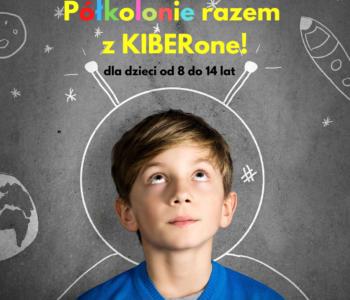 Kreatywne półkolonie letnie z KIBERone!