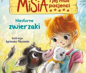 Misia i jej mali pacjenci. Niesforne zwierzaki - wyjątkowe opowiadania dla dzieci