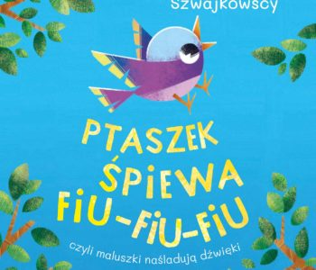Ptaszek śpiewa fiu-fiu-fiu, czyli maluszki naśladują dźwięki – wierszyki dla dzieci