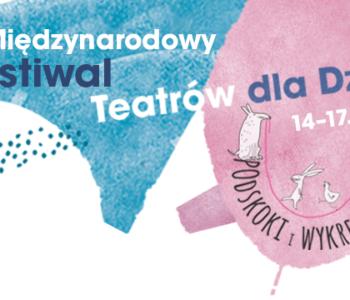Międzynarodowy Festiwal Teatrów dla Dzieci Podskoki i wykręty już od 14 października!