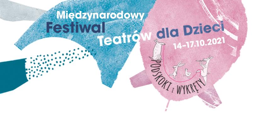 Międzynarodowy Festiwal Teatrów dla Dzieci Podskoki i wykręty
