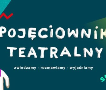 Pojęciownik Teatralny – internetowy projekt dla młodych miłośników teatru