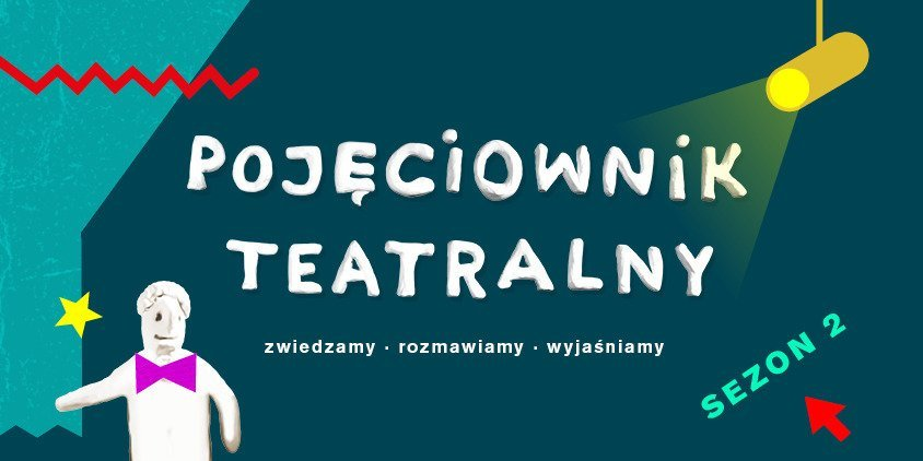 Pojęciownik Teatralny - internetowy projekt dla młodych miłośników teatru