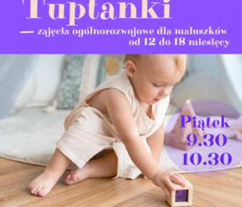 Tuptanki – zajęcia ogólnorozwojowe dla dzieci 12-18 miesięcy