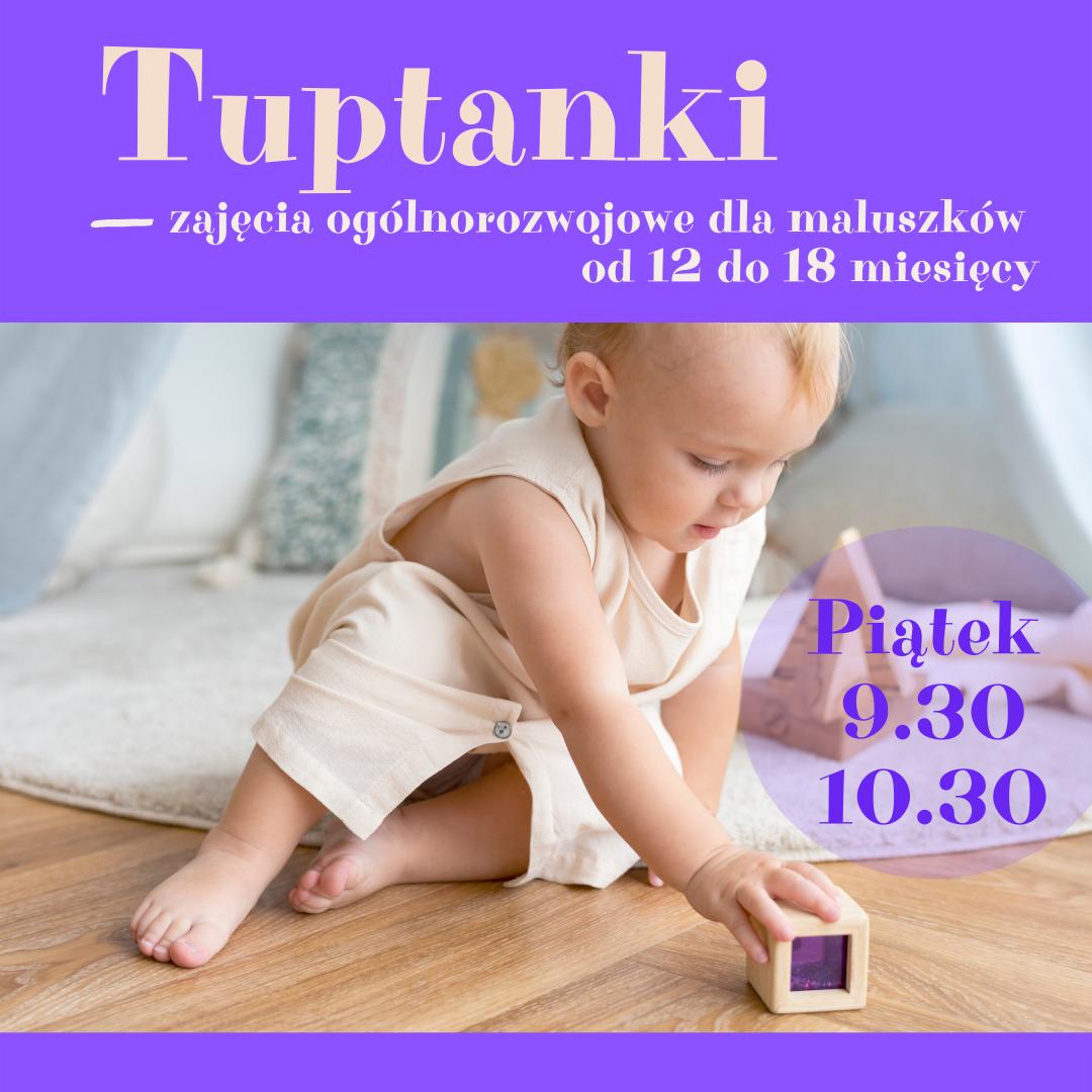 Tuptanki - zajęcia ogólnorozwojowe dla dzieci 12-18 miesięcy