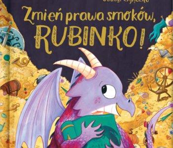 Zmień prawa smoków, Rubinko! – pełna ciepła książka dla dzieci