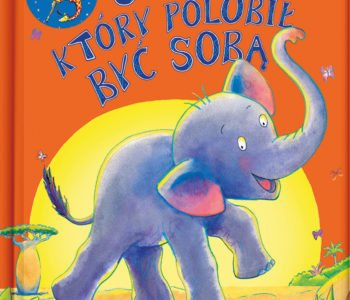 Słonik, który polubił być sobą – książka dla dzieci z inspirującym przesłaniem